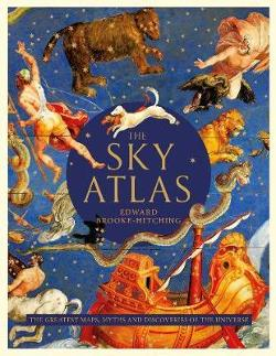Sky Atlas: The Greatest Maps, Myths and Discoveries of the Universe