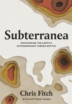 Subterranea - Discovering the Earth's Extraordinary Hidden Depths