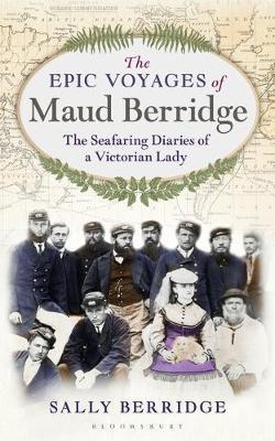Epic Voyages of Maud Berridge - The seafaring diaries of a Victorian lady