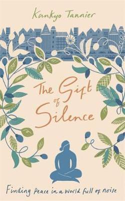Gift of Silence - Finding peace in a world full of noise
