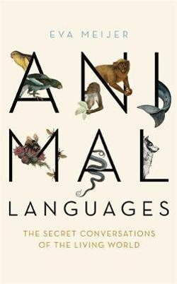 Animal Languages - The secret conversations of the living world
