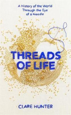 Threads of Life - A History of the World Through the Eye of a Needle