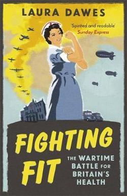 Fighting Fit - the Wartime Battle for Britain's Health