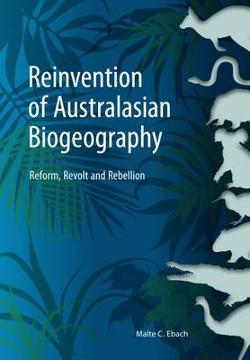 Reinvention of Australasian Biogeography - Reform, Revolt and Rebellion