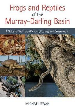 Frogs and Reptiles of the Murray Darling Basin: A Guide to Their Identification, Ecology and Conservation