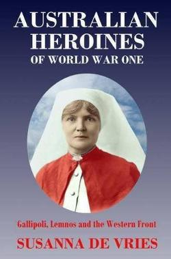 Australian Heroines of World War One - Gallipoli, Lemnos and the Western Front - MP3