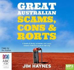 Great Australian Scams, Cons And Rorts (MP3 CD) - A book of dodgy schemes and crazy dreams from the bush to the city