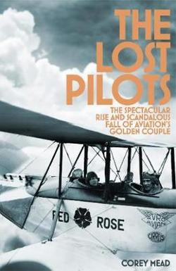 Lost Pilots -The Spectacular Rise and Scandalous Fall of Aviation's Golden Couple