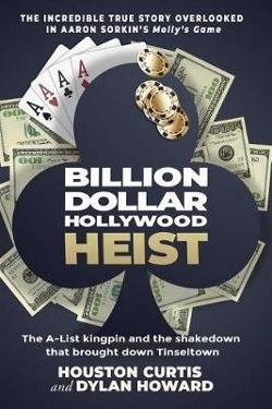 Billion Dollar Hollywood Heist - The A-List Kingpin and the Poker Ring that Brought Down Tinseltown
