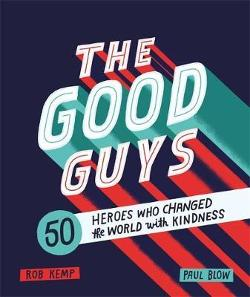 Good Guys -  50 Heroes Who Changed the World with Kindness