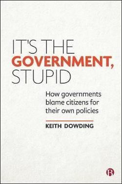 It's the Government, Stupid - How Governments Blame Citizens for Their Own Policies