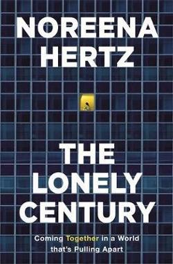 Lonely Century: Coming Together in a World that's Pulling Apart