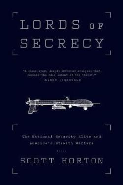 Lords of Secrecy - The National Security Elite and America's Stealth Warfare