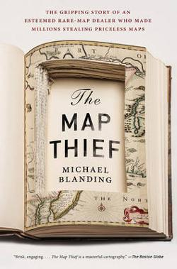 Map Thief - The Gripping Story of an Esteemed Rare Map Dealer Who Made Millions Stealing Priceless Maps