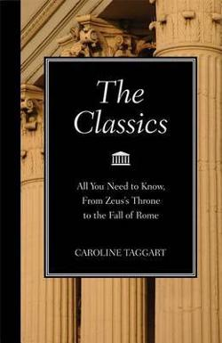 Classics - All You Need to Know, from Zeus's Throne to the Fall of Rome