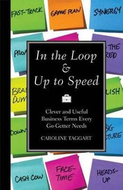 In the Loop & Up to Speed - Clever and Useful Business Terms Every Go-Getter Needs