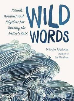 Wild Words - Rituals, Routines, and Rhythms for Braving the Writer's Path