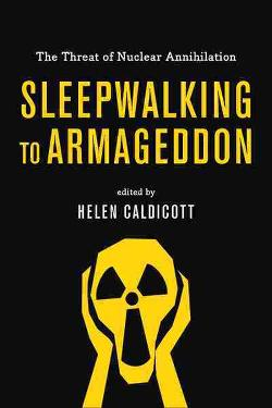 Sleepwalking To Armageddon - The Threat of Nuclear Annihilation