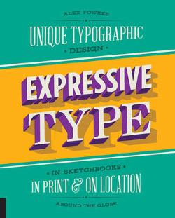 Expressive Type - Unique Typographic Design in Sketchbooks, in Print, and on Location Around the Globe