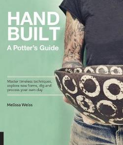 Handbuilt, A Potter's Guide - Master timeless techniques, explore new forms, dig and process your own clay - for functional pottery without the wheel