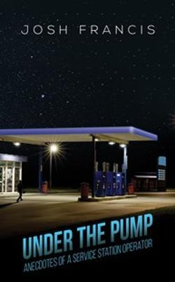 Under The Pump: Anecdotes of a Service Station Operator