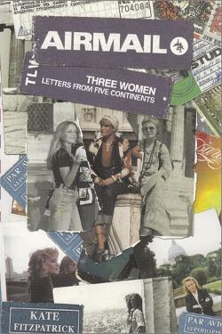 Airmail: Three Women - Letters From Five Continents