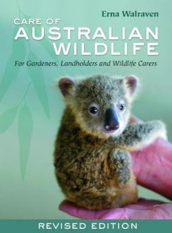 Care Of Australian Wildlife: For Gardeners Landholders & Wildlife Carers