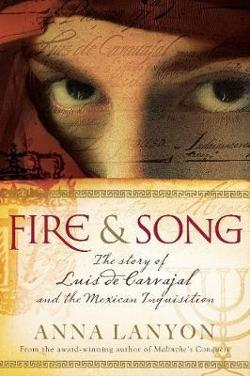 Fire and Song - The Story of Luis de Carvajal and the Mexican Inquisition