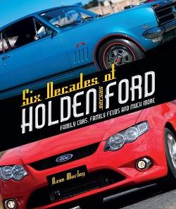 Six Decades of Holden Versus Ford - Family Cars, Family Feuds and Much More