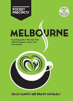 Melbourne Pocket Precincts - A Pocket Guide to the City's Best Cultural Hangouts, Shops, Bars and Eateries