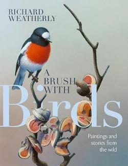 Brush with Birds - Paintings and Stories from the Wild