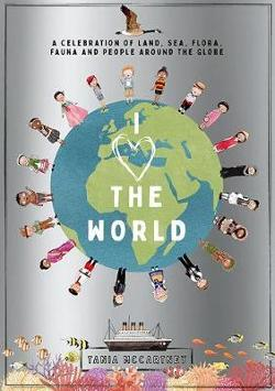 I Heart the World - A Celebration of Land, Sea, Flora, Fauna and People around the Globe
