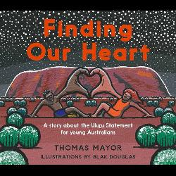 Finding Our Heart - A Story about the Uluru Statement for Young Australians
