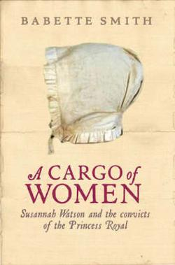 Cargo of Women  - Susannah Watson and the Convicts of the Princess Royal