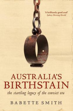Australia's Birthstain - The Startling Legacy of the Convict Era