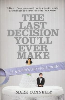 The Last Decision You'll Ever Make: A groom's survival guide