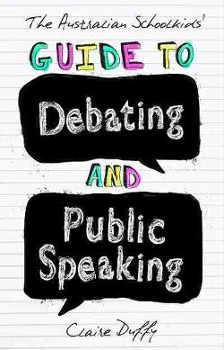 Australian Schoolkids' Guide to Debating and Public Speaking