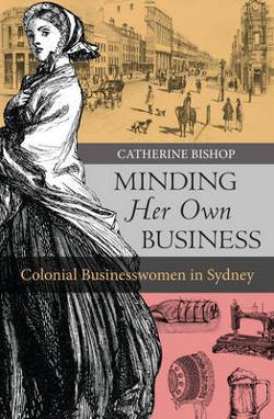 Minding Her Own Business: Colonial Businesswomen in Sydney