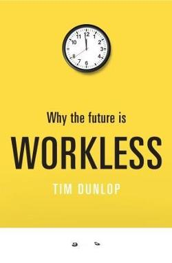 Why the Future is Workless - The Long, Slow Death of the Full-Time Job