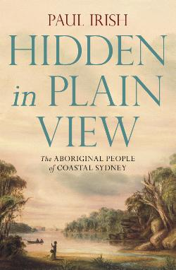 Hidden in Plain View - The Aboriginal People of Coastal Sydney