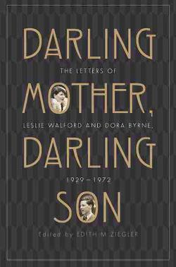 Darling Mother, Darling Son - The Letters of Leslie Walford and Dora Byrne, 1929-1972
