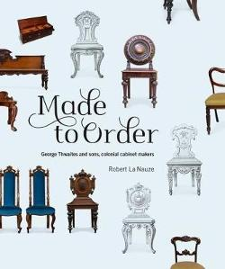 Made to Order - George Thwaites & Sons, Colonial Cabinetmakers
