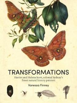 Transformations - Harriet and Helena Scott, colonial Sydney's finest natural history painters