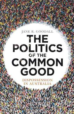Politics of the Common Good - Dispossession in Australia