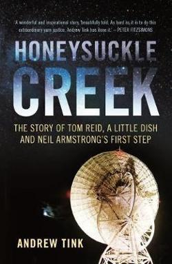 Honeysuckle Creek - The Story of Tom Reid, a Little Dish and Neil Armstrong's First Step