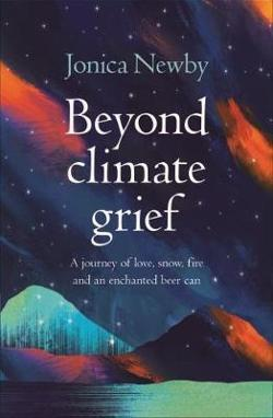 Beyond Climate Grief: A journey of love, snow, fire and an enchanted beer can