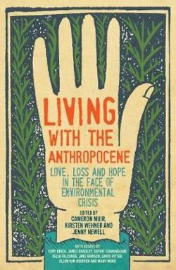 Living with the Anthropocene: Love, Loss and Hope in the Face of Environmental Crisis