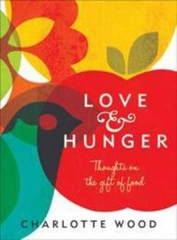 Love and Hunger - Thoughts on the Gift of Food