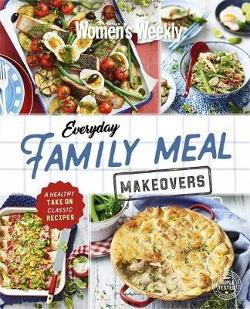 Everyday Family Meal Makeovers - A Healthy Take On Classic Recipes