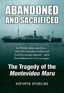 Abandoned and Sacrificied: The Tragedy of the Montevideo Maru